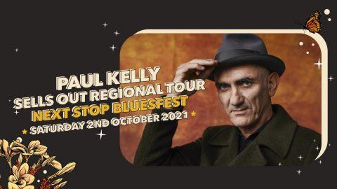 Paul Kelly Sold Out Tour • NEXT STOP BLUESFEST!